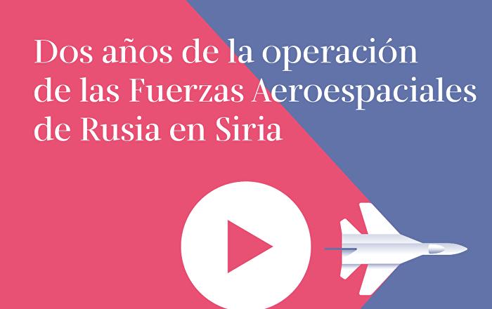 Dos años de la operación de las Fuerzas Aeroespaciales de Rusia en Siria